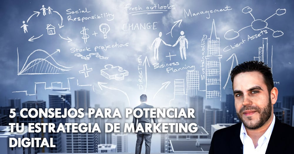 5 consejos para potenciar tu estrategia de marketing digital