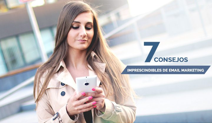 7 consejos imprescindibles de email marketing