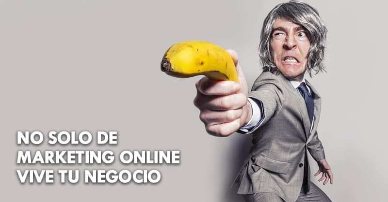 No solo de marketing online vive tu empresa