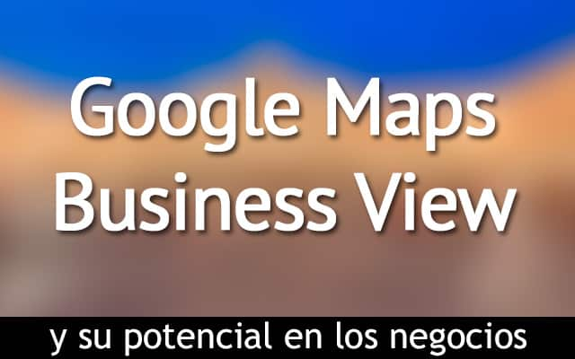 ¿Qué es Google Maps Business View?